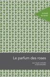 Jean-Claude Caissard et Sylvie Baudino - Le parfum des roses.