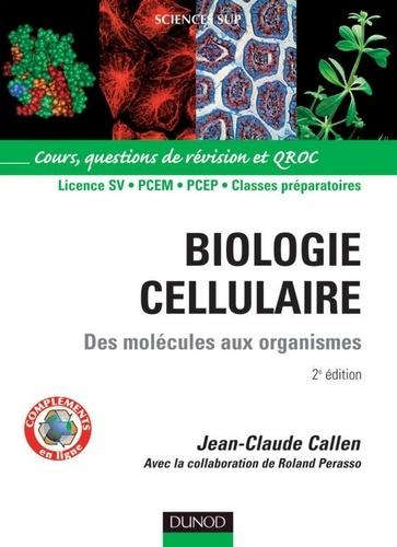 Jean-Claude Callen - Biologie cellulaire - 2e éd. - Des molécules aux organismes.