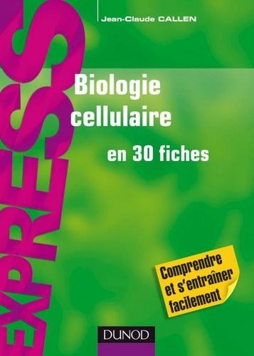 Jean-Claude Callen - Biologie cellulaire en 30 fiches.
