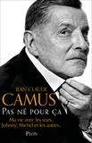 Jean-Claude Camus - Pas né pour ça - Ma vie avec les stars, Johnny, Michel et les autres....
