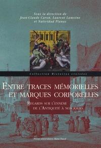 Jean-Claude Caron et Laurent Lamoine - Entre traces mémorielles et marques corporelles - Regards sur l'ennemi de l'Antiquité à nos jours.