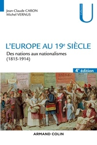 Jean-Claude Caron et Michel Vernus - L'Europe au 19e siècle - Des nations aux nationalismes (1815-1914).