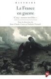 """Jean-Claude Caron et Nathalie Ponsard - La France en guerre - Cinq """"années terribles"""" - 1792-1793, 1814-1815, 1870-1871, 1914-1915, 1939-1940."""