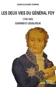 Jean-Claude Caron - Les deux vies du général Foy (1775-1825) - Guerrier et législateur.