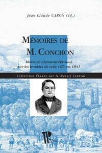 Jean-Claude Caron - Mémoires de M. Conchon - Maire de Clermont-Ferrand, sur les troubles de cette ville en 1841.