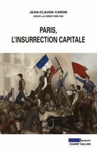 Jean-Claude Caron - Paris, l'insurrection capitale.