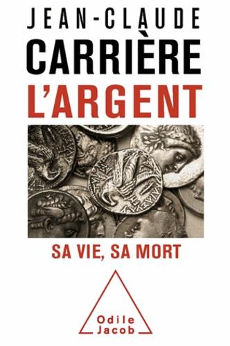 Jean-Claude Carrière - Argent (L') - Sa vie, sa mort.