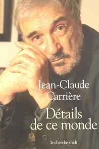 Jean-Claude Carrière - Détails de ce monde.