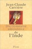Jean-Claude Carrière - Dictionnaire amoureux de l'Inde.