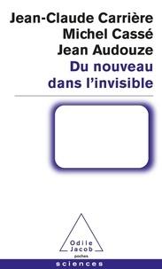 Jean-Claude Carrière et Jean Audouze - Du nouveau dans l'invisible.