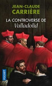 Jean-Claude Carrière - La controverse de Valladolid.