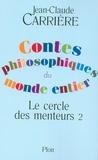 Jean-Claude Carrière - Le cercle des menteurs - Tome 2, Contes philosophiques du monde entier.