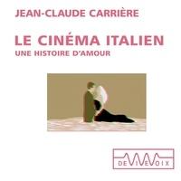 Jean-Claude Carrière - Le cinéma italien. Une histoire d'amour.