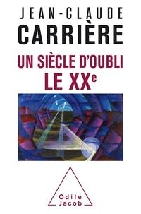 Jean-Claude Carrière - Un siècle d'oubli, le XXe.