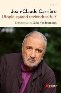 Jean-Claude Carrière - Utopie, quand reviendras-tu ?.