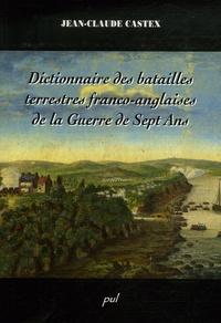 Jean-Claude Castex - Dictionnaire des batailles terrestres franco-anglaises de la Guerre de Sept Ans.