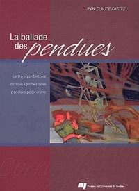 Jean-Claude Castex - La ballade des pendues - La tragique histoire de trois Québécoises pendues pour crime.