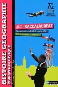 Jean-Claude Cavalière et Anne-Marie Gérin-Grataloup - Histoire Géographie Education civique Tle Bac Pro vers le baccalauréat.