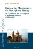 Jean-Claude Ceillier - Histoire des Missionnaires d'Afrique (Pères Blancs) - De la fondation par Mgr Lavigerie à la mort du fondateur (1868-1892).