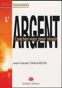 Jean-Claude Chalançon - L'argent - Coachez-vous pour réussir.