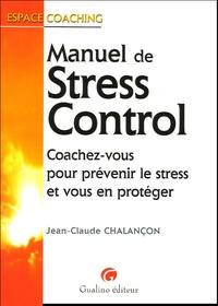 Jean-Claude Chalançon - Manuel de Stress Control - Coachez-vous pour prévenir le stress et vous en protéger.