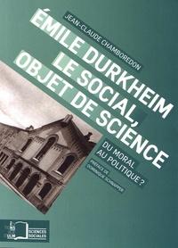 Jean-Claude Chamboredon - Emile Durkheim, le social, objet de science - Du moral au politique ?.