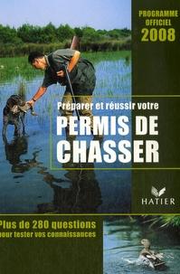 Jean-Claude Chantelat et Michel Doumenq - Préparer et réussir votre permis de chasser - Programme officiel 2008.