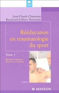 Jean-Claude Chanussot et  Danowski - Rééducation en traumatologie du sport - Tome 1, Membre supérieur, Muscles et tendons.