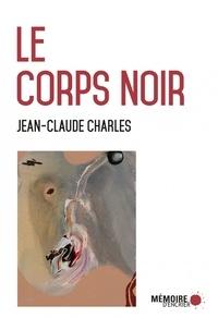Jean-Claude Charles - Le corps noir.