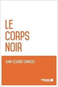 Jean-Claude Charles et  Mémoire d'encrier - Le corps noir.