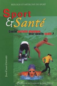 Jean-Claude Chatard - Sport et santé - Quelle activité physique pour quelle santé ?.