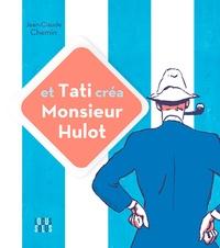 Jean-Claude Chemin - Et Tati créa Monsieur Hulot.