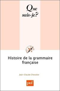 Jean-Claude Chevalier - Histoire de la grammaire française.