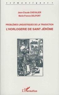 Jean-Claude Chevalier et Marie-France Delport - L'horlogerie de saint Jérôme - Problèmes linguistiques de la traduction.