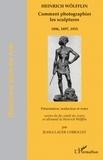 Jean-Claude Chirollet et Heinrich Wölfflin - Comment photographier les sculptures - 1896, 1897, 1915.