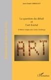 Jean-Claude Chirollet - La question du détail et l'art fractal - (à bâtons rompus avec Carlos Ginzburg).