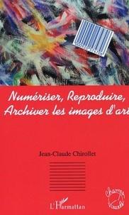 Jean-Claude Chirollet - Numerisr, reproduire, archiver les images.