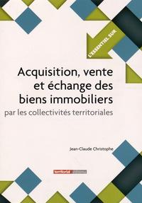 Jean-Claude Christophe - Acquisition, vente et échange des biens immobiliers par les collectivités territoriales.