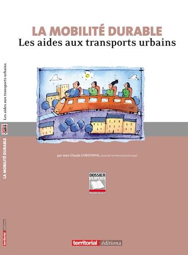 Jean-Claude Christophe - La mobilité durable - Les aides aux transports urbains.