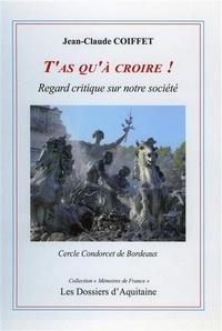 Jean-Claude Coiffet - T'as qu'à croire ! - Regard critique sur notre société.