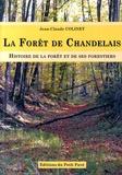 Jean-Claude Colinet - La forêt de Chandelais - Histoire de la forêt et de ses forestiers.