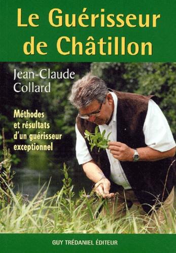 Jean-Claude Collard - Le Guérisseur de Châtillon - Méthodes et résultats d'un guérisseur exceptionnel.