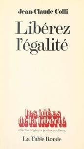 Jean-Claude Colli et Jean-François Deniau - Libérez l'égalité.