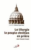 Jean-Claude Crivelli - La liturgie, le peuple chrétien en prière.