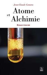 Jean-Claude Czmara - Atome et alchimie.