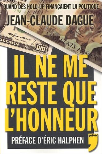 Jean-Claude Dague - Il ne me reste que l'honneur.