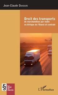 Jean-Claude Dakouri - Droit des transports de marchandise par route en Afrique de l'Ouest et centrale.