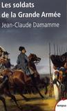 Jean-Claude Damamme - Les soldats de la Grande Armée.