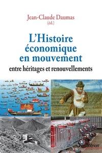 Jean-Claude Daumas - L'Histoire économique en mouvement - Entre héritages et renouvellements.
