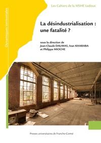 Jean-Claude Daumas et Ivan Kharaba - La désindustralisation : une fatalité ?.